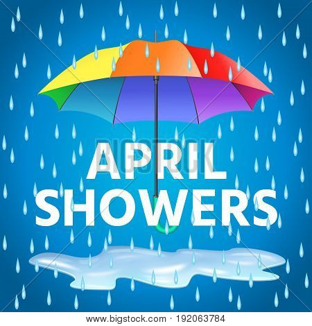 Colored realistic umbrella. Open umbrella in rainbow colors and text april showers with rain drops. Vector illustration