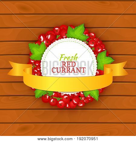 Boards wood background, border with round colored frame composed of red currant and gold ribbon. Vector card illustration. Fruit label. Circle currant berries label fruit and leaves for packaging design.