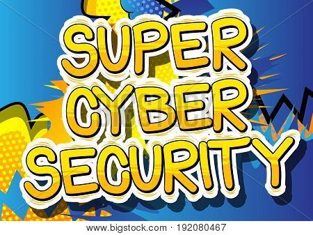 Super Cyber Security - Comic book style word on abstract background.