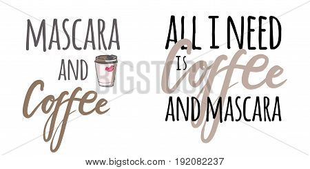 All I need is coffee and mascara . Hand drawn tee graphic.T shirt hand lettered calligraphic design. Fashion style illustration.