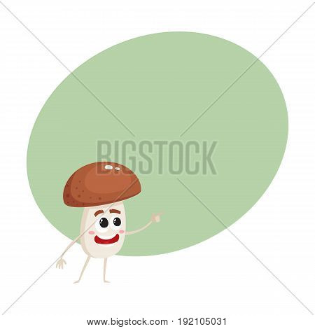 Funny porcini mushroom character with human face showing, pointing to something, cartoon vector illustration with space for text. Smiling porcini mushroom character pointing with finger