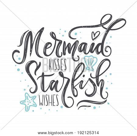 Mermaid kisses, starfish wishes inspirational quote with hand drawn sea elements and lettering. Summer print for t-shirt, invitation, poster. Lettering quote with starfish, seashells, hearts and pearls.