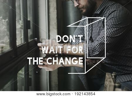 Do Not Wait For The Change Life Opportunity Motivation Inspiration Word Graphic