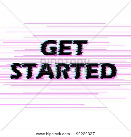 Sign get started with distorted glitch effect. Trendy style lettering typeface. Words get started in light linear design noise. Digital image data distortion Vector illustration stock vector.