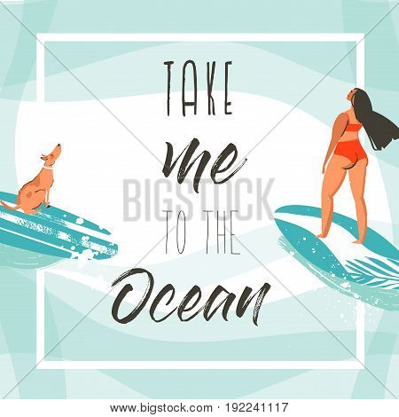 Hand drawn vector abstract exotic summer time funny poster card template with surfer girls, surfboard and dog on on blue ocean waves water and modern typography quote Take me to the ocean.