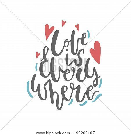 Hand drawn romantic phrase love is everywhere. Motivation lettering made with ink and brush. Vector love quote
