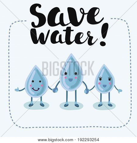 Vector illustration of drops with smiling faces holding each other's hands. Design concept. Save water lettering