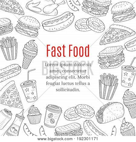 Fast food background with hand drawn vector illustration of burger, pizza, sandwiches, hot dog, chicken, french fries, taco, sausages, ketchup, soda cup, coffee cup, ice cream, donuts and cupcakes
