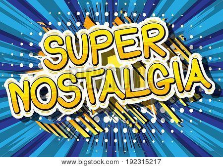 Super Nostalgia - Comic book style word on abstract background.