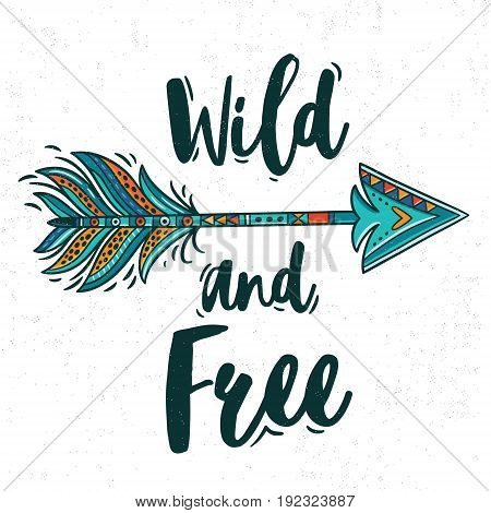 Wild and Free. Boho style Inspirational quote with ethnic arrow and colorful feather. Vector bohemian illustration