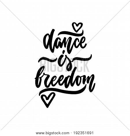 Dance is freedom - hand drawn dancing lettering quote isolated on the white background. Fun brush ink inscription for photo overlays, greeting card or t-shirt print, poster design