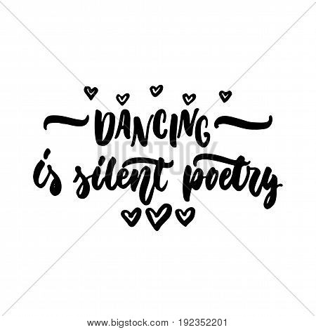Dance is a silent poetry - hand drawn dancing lettering quote isolated on the white background. Fun brush ink inscription for photo overlays, greeting card or t-shirt print, poster design
