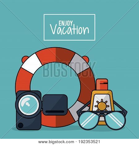 colorful poster of enjoy vacation with video recorder and flotation hoop and glasses and sunblock vector illustration