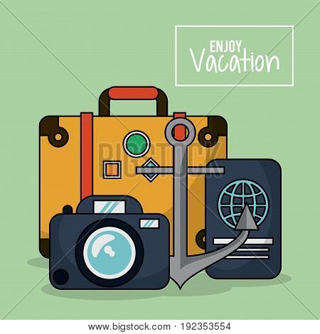 colorful poster of enjoy vacation with luggage and photo camera and passport and anchor vector illustration