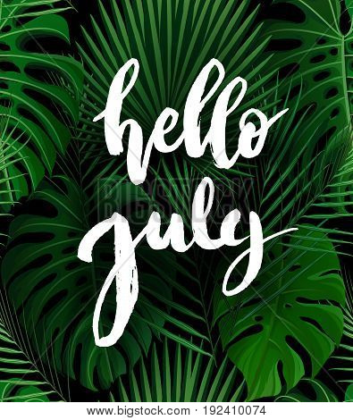 Hello July brush lettering. Vocation cards, banners, posters design. Green palm tropical leaves background. Handwritten modern brush pen calligraphy. Vector illustration stock vector.