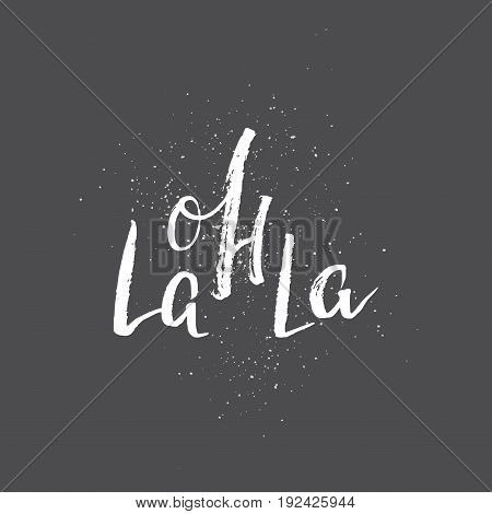 Oh La La - Hand Drawn Lettering Quote. Vector Illustration.
