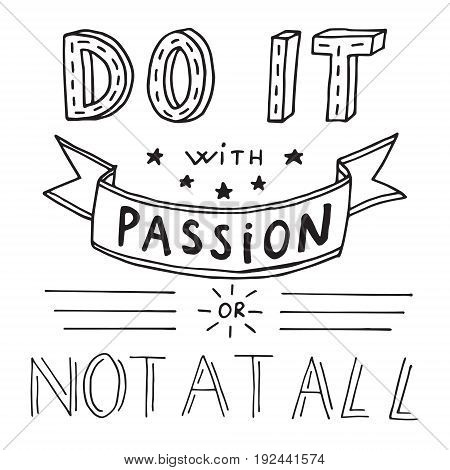 Motivational quote in vector for poster and cards. Do it with passion or not at all
