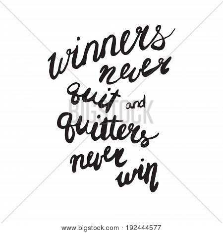 Motivational quote in hand drawn style. Winners never quit and quitters never win. Vector illustration