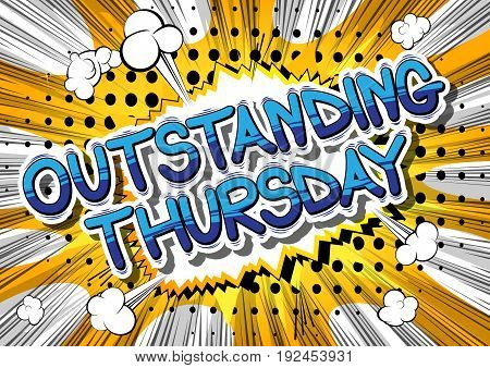 Outstanding Thursday- Comic book style word on abstract background.