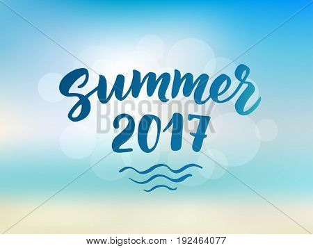 Summer 2017 text, hand drawn brush lettering. Summer label on abstract beach background, vector illustration. Sky and sea bokeh. Great for party posters, flyers and banners.