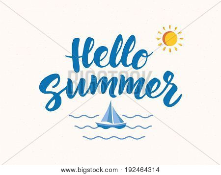 Hello Summer text with marine design elements. Hand drawn brush lettering. Boat icon and waves background. Retro style fun summer poster.