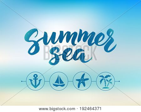 Summer sea text, hand drawn brush lettering. Beach holidays vector concept. Abstract sky and sea bokeh background. Nautical and marine design elements. Icons of anchor, boat, starfish, palms.