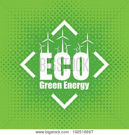 Vector banner of green energy. The concept of green energy with the emblem of the wind turbines on abstract green background