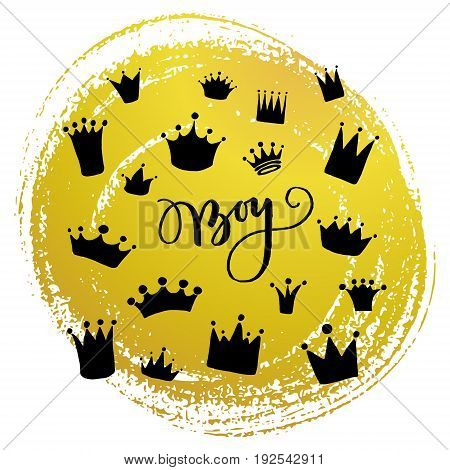 Set of vector hand drawn crowns with paint texture and lettering Boy.