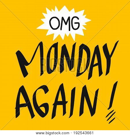 OMG Monday again word illustration on yellow background