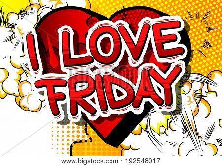 I Love Friday - Comic book style word on abstract background.