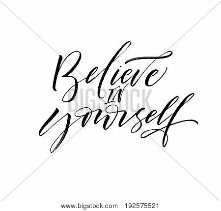 Believe in yourself card. Ink illustration. Modern brush calligraphy. Isolated on white background.