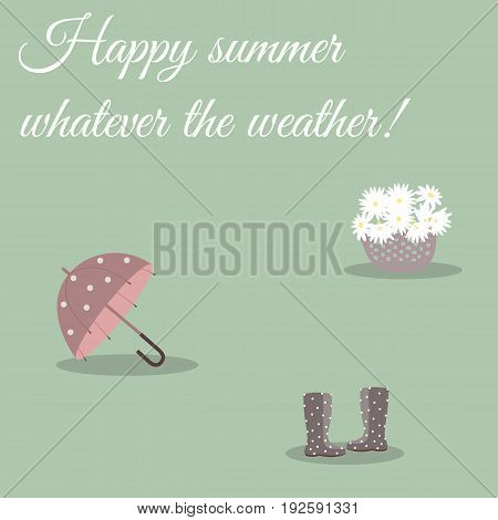 Pretty scenery in a rustic style. A basket of daisies. Rain boots with polka dots. A cute umbrella. Green background. Caption `Happy summer whatever the weather!` Vector illustration