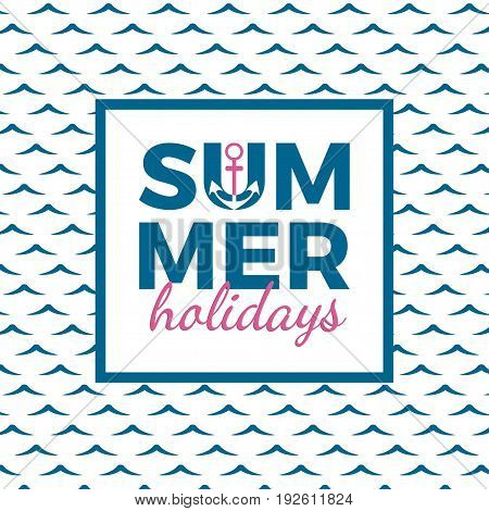 Summer holidays typography for poster banner flyer greeting card and other seasonal design with anchor frame and blue sea wave background. Vector illustration