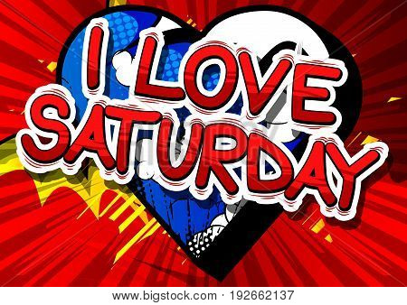 I Love Saturday - Comic book style word on abstract background.