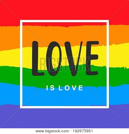 Love is love. Inspirational Gay Pride poster with rainbow spectrum flag, brush lettering. Modern calligraphy. Homosexuality emblem, sticker, logo, banner. LGBT rights concept.