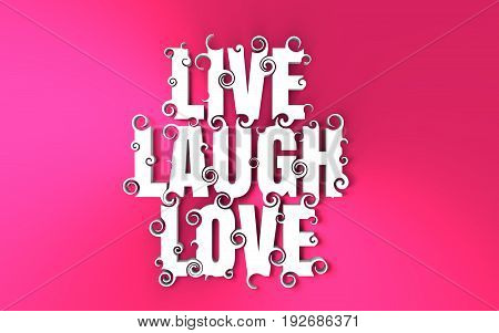 Lettering illustration with Live Laugh Love text. Typography poster with abstract ornament of curls. 3D rendering
