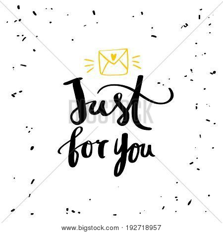 Hand drawn calligraphy lettering inspirational Just for you Calligraphy