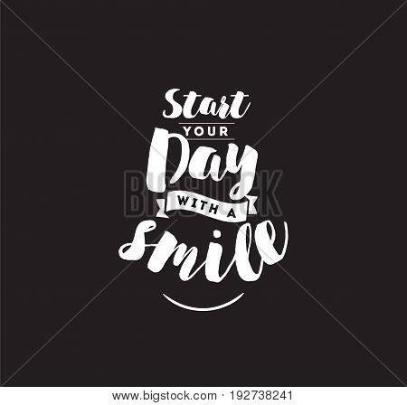 Start your day with a smile. Positive inspirational quote, motivation. Typography for poster, invitation, greeting card or t-shirt. Vector lettering, calligraphy design. Text background