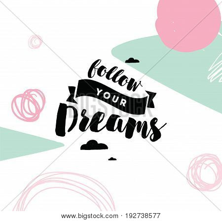 Follow your dreams. Inspirational quote, motivation. Typography for poster, invitation, greeting card or t-shirt. Vector lettering, inscription, calligraphy design. Text background
