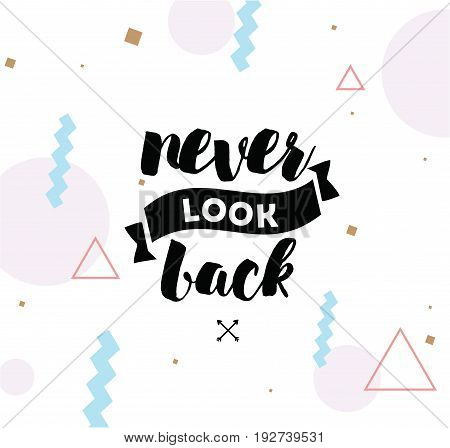 Never look back. Inspirational quote, motivation. Typography for poster, invitation, greeting card or t-shirt. Vector lettering, inscription, calligraphy design. Text background