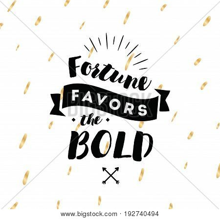 Fortune favors the bold. Inspirational quote, motivation. Typography for poster, invitation, greeting card or t-shirt. Vector lettering, inscription, calligraphy design. Text background
