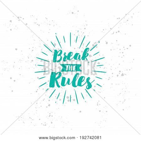 Break the rules. Inspirational quote, motivation. Typography for poster, invitation, greeting card or t-shirt. Vector lettering, inscription, calligraphy design. Text background