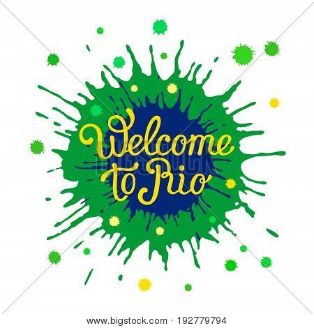 Hand-drawn lettering phrase Welcome to Rio on the colorful background of blots. Brazilian flag color abstract backdrop with inscription. Can be used for posters t-shirt prints. EPS 10 vector.