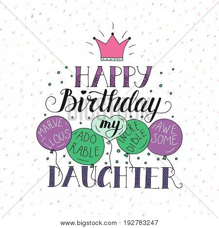 Color vector birthday card for daughter. Unique lettering poster with a phrase. Happy birthday my marvellous, adorable, incredible, avesome daughter.