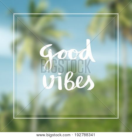 good vibes. Inspirational quote on blurred landscape background.