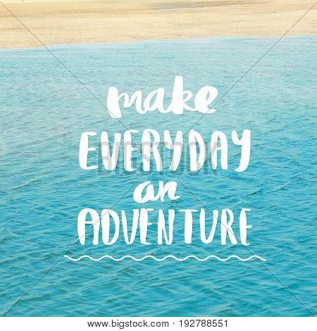 Make everyday an Adventure Inspirational quote on blurred landscape background