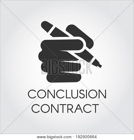 Black flat icon of human hand holding pen. Conclusion contract, signing documents, authorizing, approving business transaction concept. Vector logo