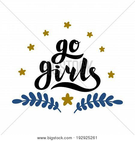 Go girls handrawn lettering with flowers. Girl power. Feminism. Isolated on white background. Quote design. Drawing for prints on t-shirts and bags, stationary or poster. Vector illustration