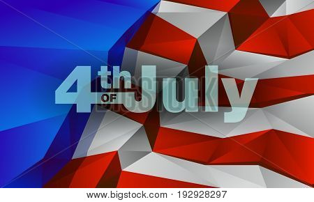 Polygonal American flag with inscription - 4 th of July. Low poly Independence day background for card, poster and flyer