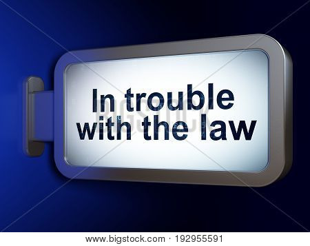 Law concept: In trouble With The law on advertising billboard background, 3D rendering